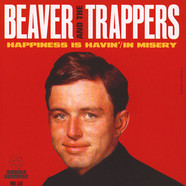 Beaver And The Trappers - Happiness Is Havin' / In Missery