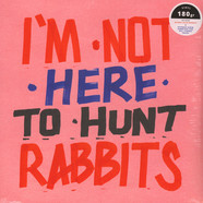 V.A. - I'm Not Here To Hunt Rabbits