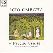 Icio Omegha - Psycho Cruise: Private Home Recordings 1984 - 1991