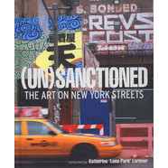 Katherine Lorimer - Unsanctioned: The Art On new York Streets