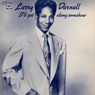 Larry Darnell - I'll Get Along Somehow