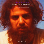 Javier Segura - El Sol Desde Oriente - Selected & Unreleased Recordings 1980-1990