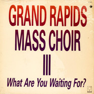 Grand Rapids Mass Choir - III - What Are You Waiting For?