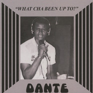 Dante - What Cha Been Up To? / No Parking On The Dance Floor