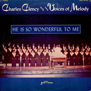 Charles Clency And The Voices Of Melody - He Is So Wonderful To Me