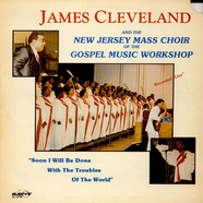 Rev. James Cleveland And The New Jersey Mass Choir - Soon I Will Be Done With The Troubles Of The World
