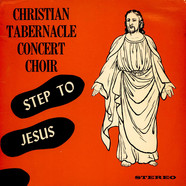 Christian Tabernacle Concert Choir, The - Step To Jesus
