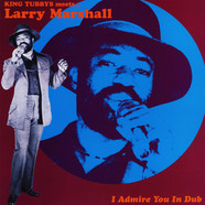 King Tubby - Meets Larry Marshall: I Admire You In Dub