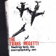 The Trans Megetti - Fading Left To Completely On