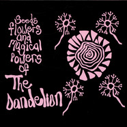 Dandelion, The - Seeds Flowers And Magical Powers Of The Dandelion