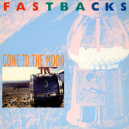 Fastbacks - Gone To The Moon