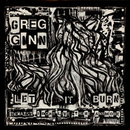 Greg Ginn - Let It Burn (Because I Don't Live There Anymore)