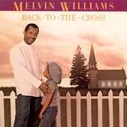 Melvin Williams - Back To The Cross