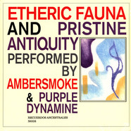 Ambersmoke & Purple Dynamite - Etheric Fauna And Pristine Antiquity