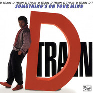 D-Train - Something On Your Mind