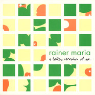 Rainer Maria - A Better Version Of Me.