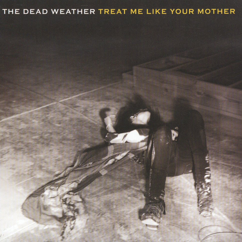 Dead Weather, The - Treat Me Like Your Mother