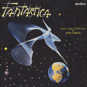 Russ Garcia And His Orchestra - Fantastica - Music From Outer Space