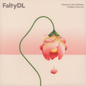Falty DL - Heaven Is For Quitters