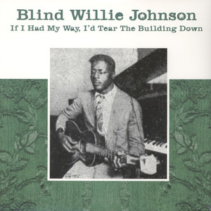 Blind Willie Johnson - If I Had My Way, I'd Tear The Building Down
