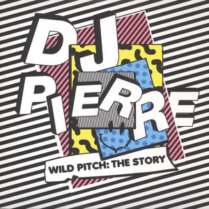 DJ Pierre - Wild Pitch: The Story