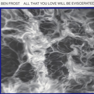 Ben Frost - All That You Love Will Be Evis
