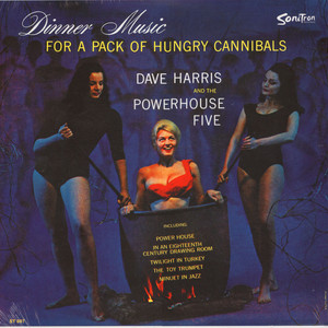 Dave Harris And The Powerhouse Five - Dinner Music For A Pack Of Hungry Cannibals