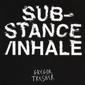 Gregor Tresher - Substance / Inhale