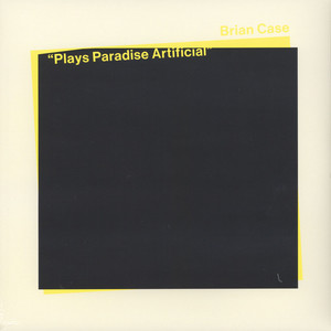 Brian Case - Plays Paradise Artificial