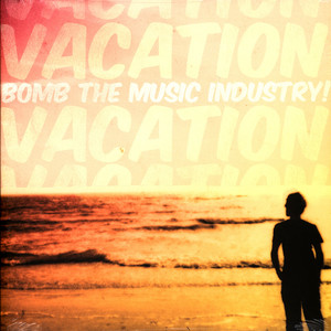 Bomb The Music Industry! - Vacation