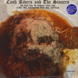 Cash Rivers & The Sinners - Do Not Try To Adjust Your Set I Am The Horizontal And The Vertical