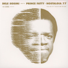 Dele Sosimi Meets Prince Fatty & Nostalgia 77 - You No Fit Touch Am In Dub