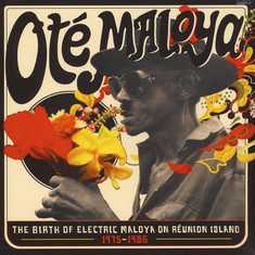 V.A. - Ote Maloya: The Birth Of Electric Maloya On Reunion Island 1975 -1986